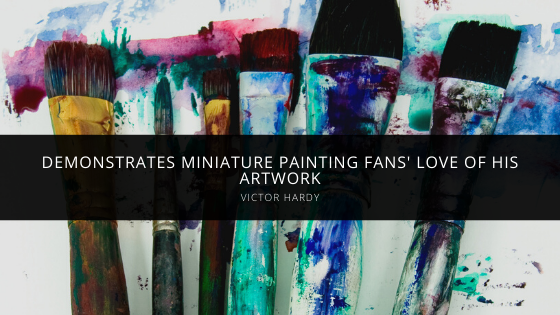 Victor Hardy Demonstrates Miniature Painting Fans' Love of His Artwork