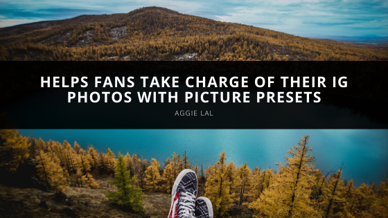 Aggie Lal Helps Fans Take Charge of Their IG Photos with Picture Presets