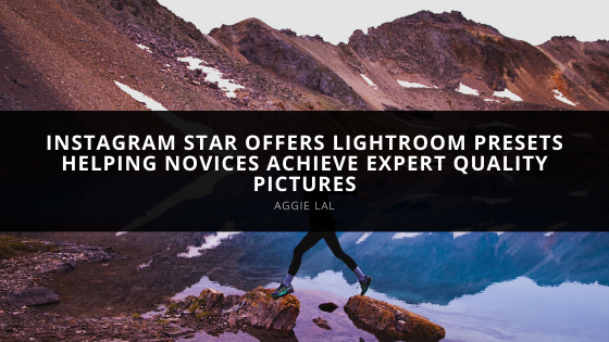 Instagram Star Aggie Lal Offers Lightroom Presets Helping Novices Achieve Expert Quality Pictures
