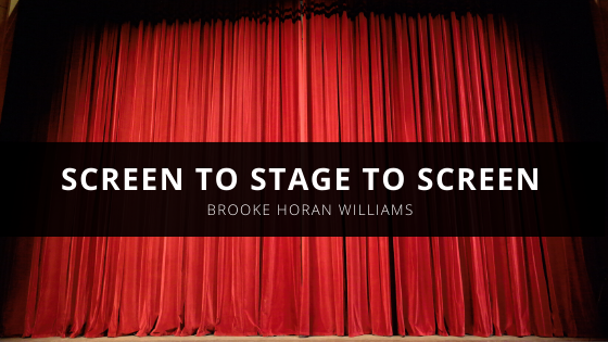 Brooke Horan Williams: Screen to Stage to Screen