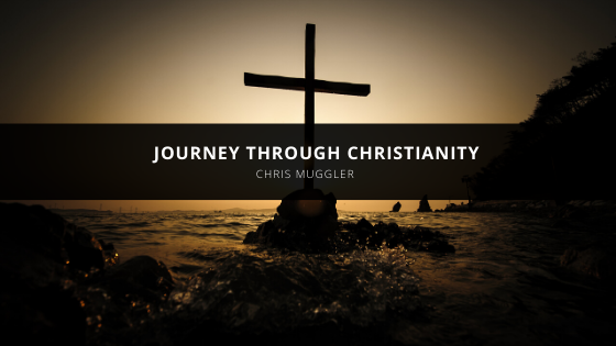 Chris Muggler's Personal Journey Through Christianity