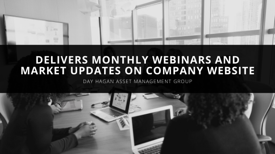 Day Hagan Asset Management Group Delivers Monthly Webinars and Market Updates on Company Website