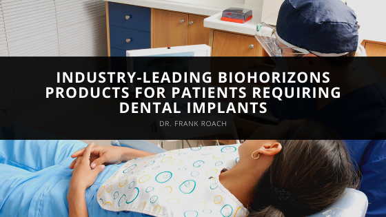 Dr. Frank Roach Offers Industry-Leading BioHorizons Products for Patients Requiring Dental Implants