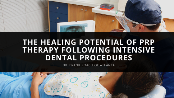 Dr. Frank Roach of Atlanta Discusses the Healing Potential of PRP Therapy Following Intensive Dental Procedures