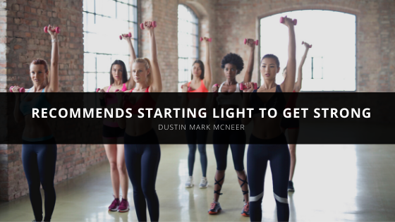 Dustin Mark McNeer Recommends Starting Light to Get Strong