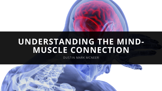 Understanding the Mind-Muscle Connection with Dustin Mark McNeer