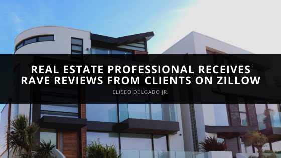 Real Estate Professional Eliseo Delgado Jr. Receives Rave Reviews from Clients on Zillow