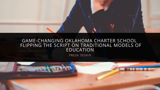 Freda Deskin's Game-Changing Oklahoma Charter School Is Flipping the Script on Traditional Models of Education