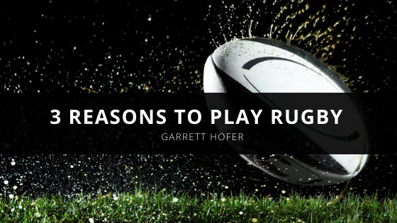 Garrett Hofer Explains 3 Reasons to Play Rugby