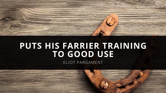 How Eliot Pargament Puts His Farrier Training To Good Use