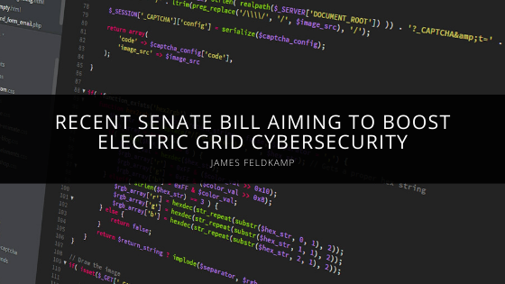 James Feldkamp Discusses Recent Senate Bill Aiming to Boost Electric Grid Cybersecurity