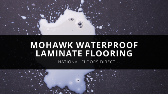 National Floors Direct Carries New Mohawk Waterproof Laminate Flooring