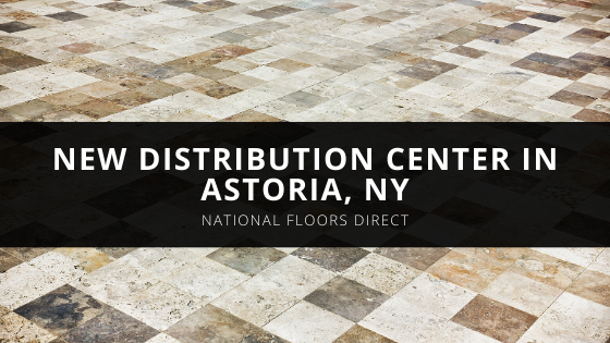 National Floors Direct Opens New Distribution Center in Astoria, NY