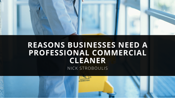 Reasons Businesses Need a Professional Commercial Cleaner According to Nick Stroboulis