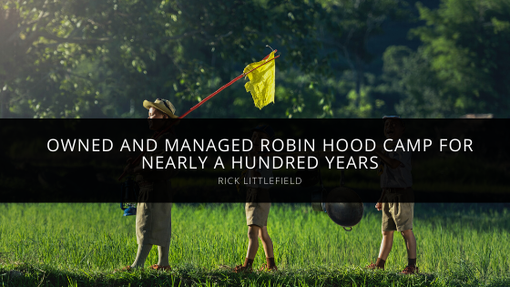 Rick Littlefield and Father Have Owned and Managed Robin Hood Camp for Nearly a Hundred Years