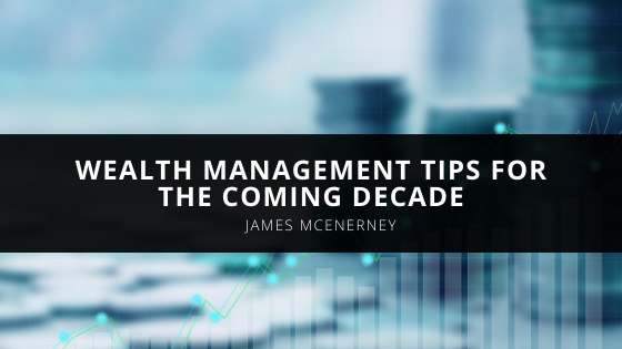 Ring In the New: James McEnerney Offers Wealth Management Tips for the Coming Decade