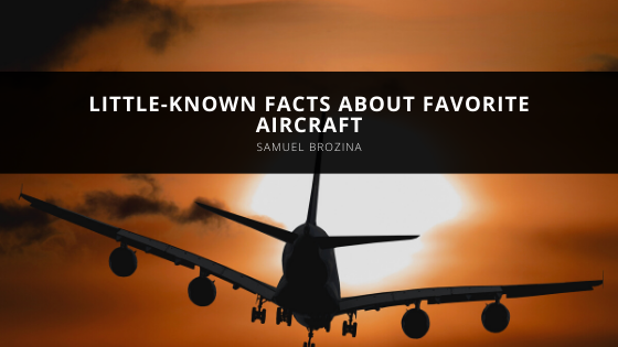 Samuel Brozina Shares Little-Known Facts About Favorite Aircraft