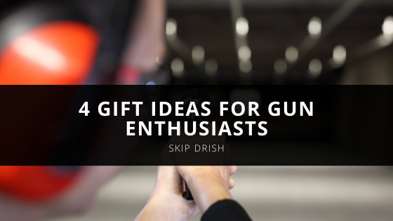 Skip Drish Suggests These 4 Gift Ideas for Gun Enthusiasts