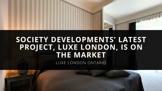 Society Developments' Latest Project, Luxe London, is on the Market