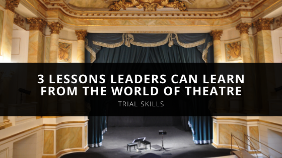 Trial Skills Consultant & Tell the Winning Story CEO Jesse Wilson Explains 3 Lessons Leaders Can Learn from the World of Theatre