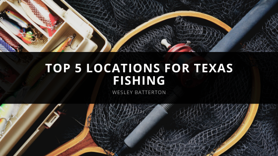 Wesley Batterton Names Top 5 Locations for Texas Fishing