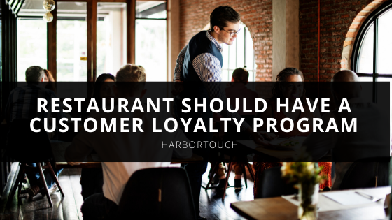 Why Every Restaurant Should Have a Customer Loyalty Program According to Harbortouch