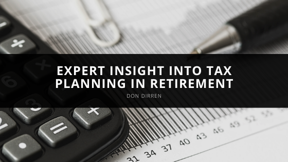 Don Dirren offers expert insight into tax planning in retirement