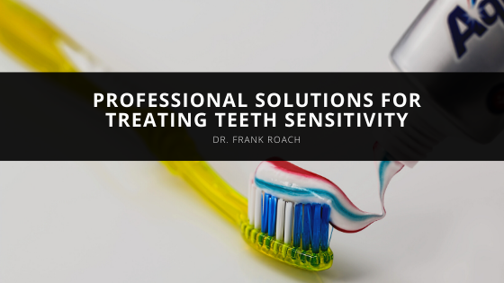 Dr. Frank Roach Provides Professional Solutions for Treating Teeth Sensitivity