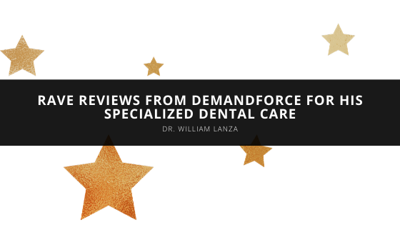 Dr. William Lanza Receives Rave Reviews from DemandForce for His Specialized Dental Care