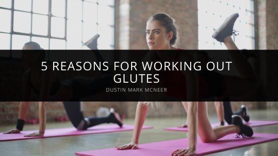 Dustin Mark McNeer Shares 5 Reasons for Working Out Glutes
