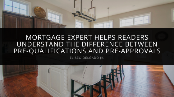 Mortgage Expert Eliseo Delgado Jr. Helps Readers Understand the Difference Between Pre-qualifications and Pre-approvals