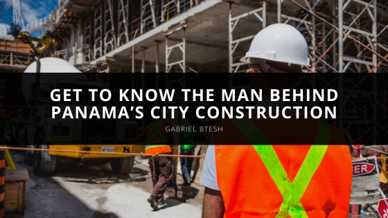 Get to Know the Man Behind Panama's City Construction: Gabriel Btesh