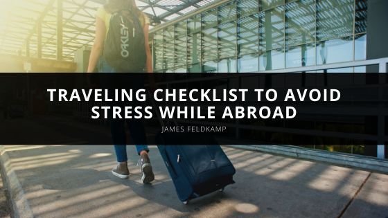 James Feldkamp Shares Traveling Checklist to Avoid Stress While Abroad