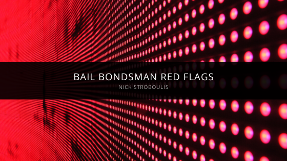 Nick Stroboulis of Tampa Shares Bail Bondsman Red Flags