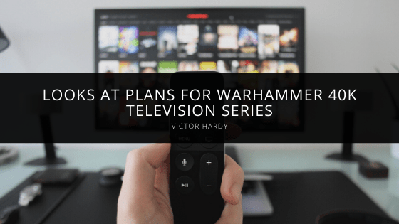 Victor Hardy looks at plans for Warhammer 40K television series