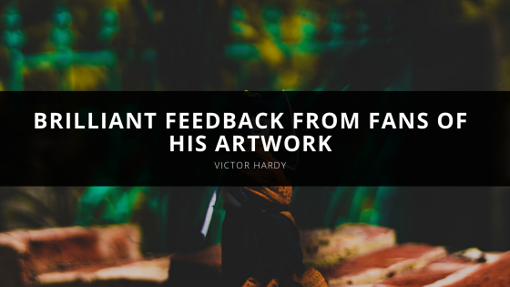 Victor Hardy revisits brilliant feedback from fans of his artwork