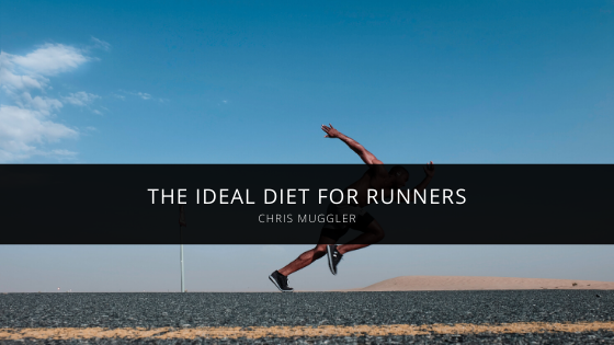 Chris Muggler Discusses the Ideal Diet for Runners
