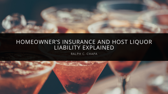 The Party's Over: Homeowner's Insurance and Host Liquor Liability Explained by Ralph C. Chapa