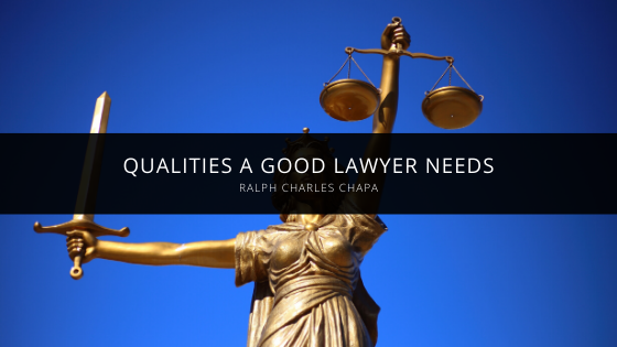 Ralph Chapa Discusses A Few of the Qualities A Good Lawyer Needs