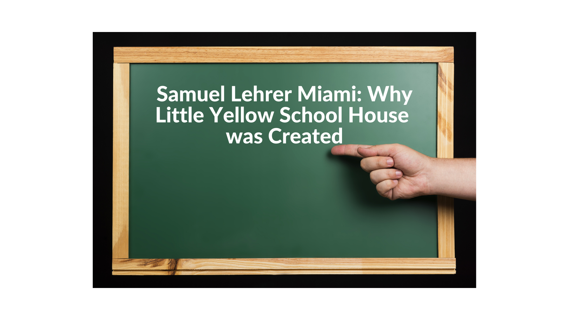 Samuel Lehrer Miami: Why Little Yellow School House was Created