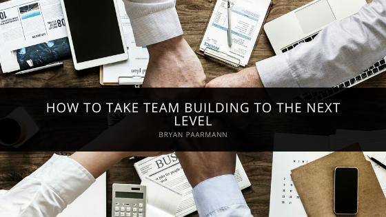 How To Take Team Building To The Next Level With Bryan Paarmann