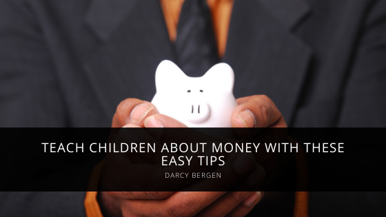 Teach Children About Money With These Easy Tips from Darcy Bergen