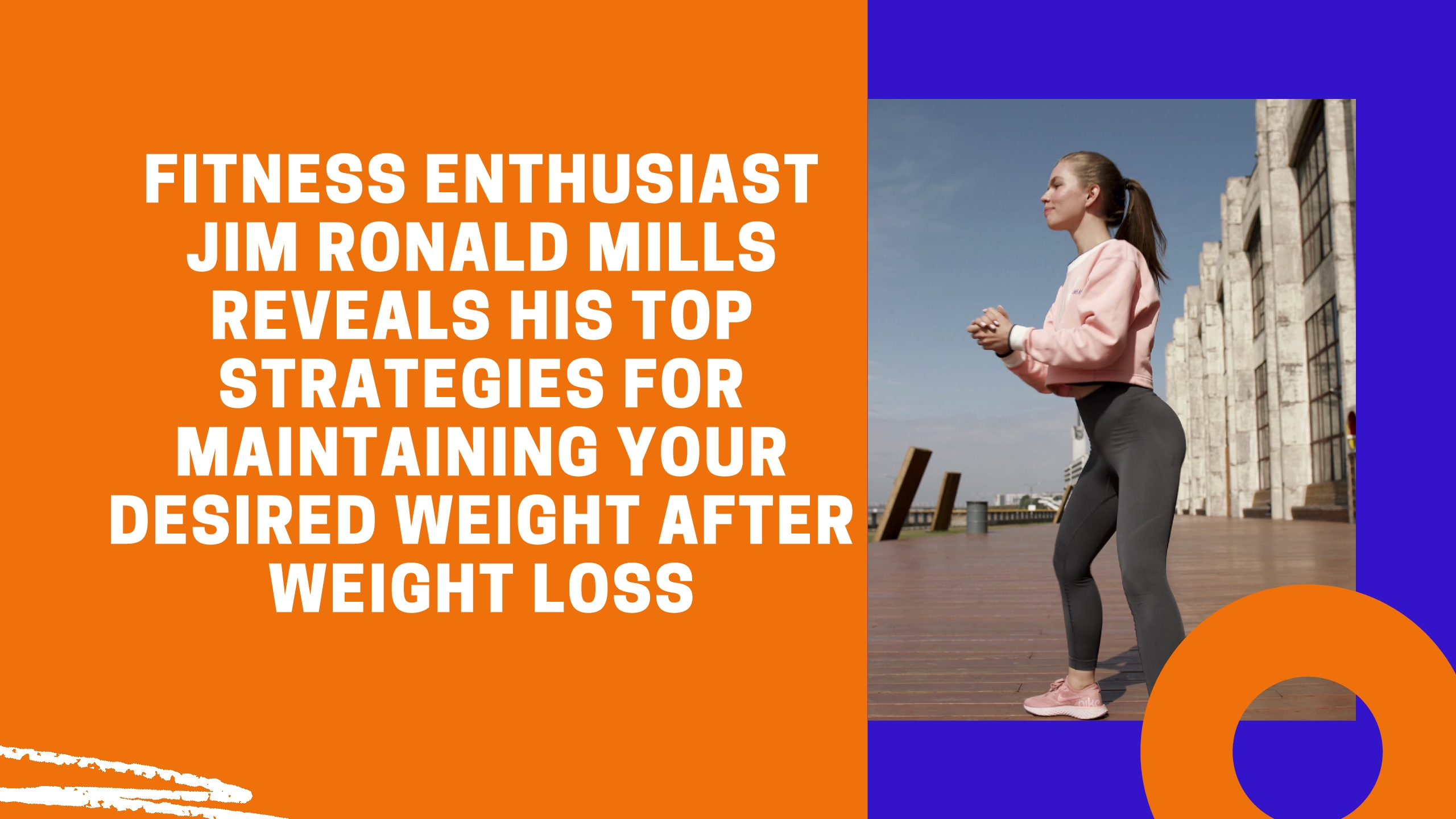Fitness Enthusiast Jim Ronald Mills Reveals His Top Strategies for Maintaining Your Desired Weight After Weight Loss