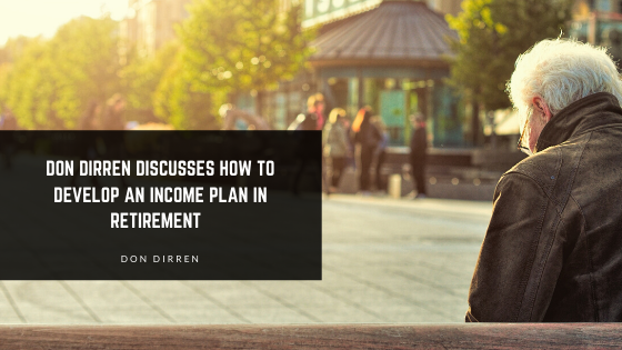 Don Dirren Discusses How to Develop an Income Plan in Retirement