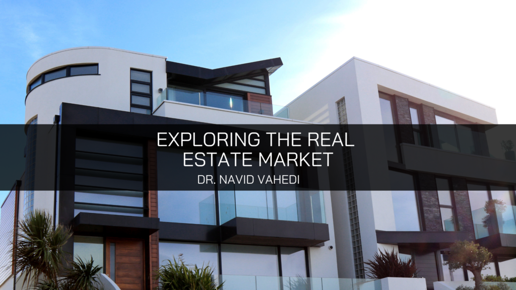 Dr. Navid Vahedi Explores the Real Estate Market