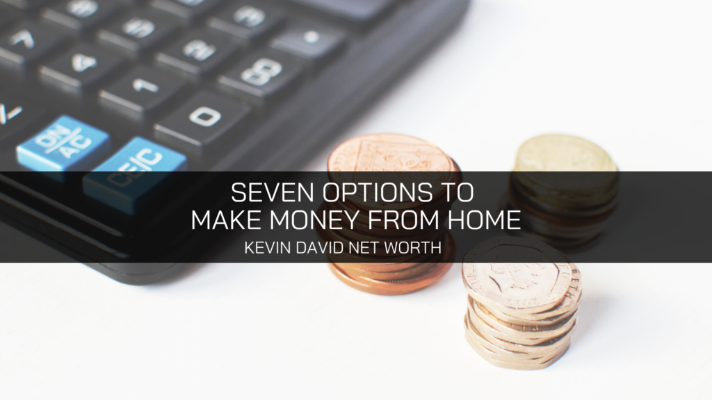 Learn How To Boost Your Earning Potential: Kevin David Explains Seven Options To Make Money From Home