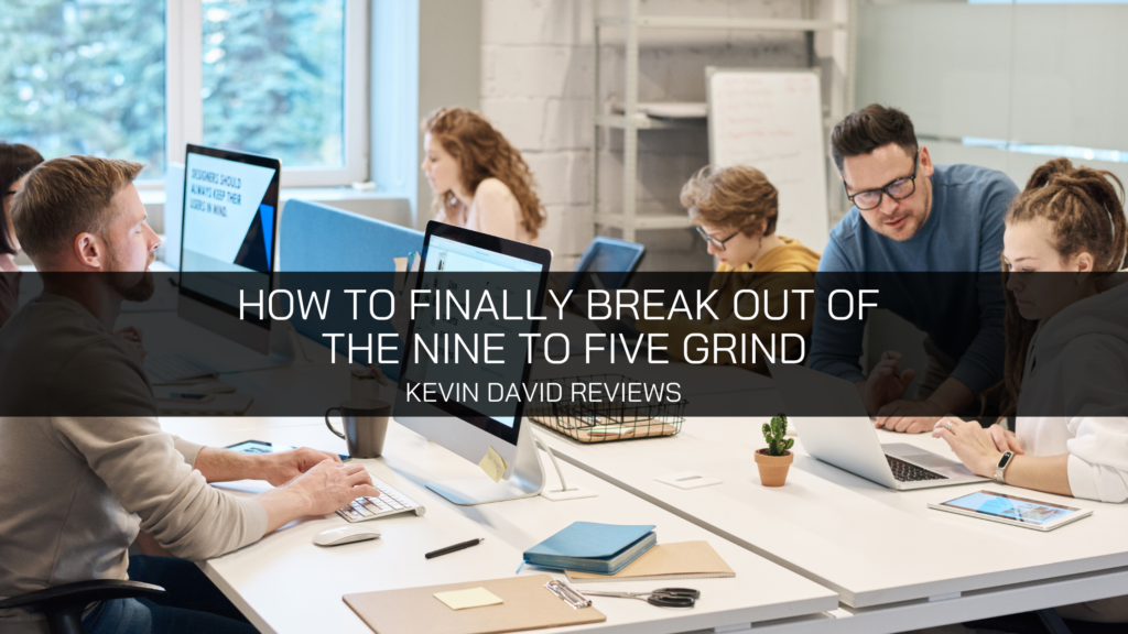 Kevin David Reviews: How to Finally Break out of the Nine to Five Grind