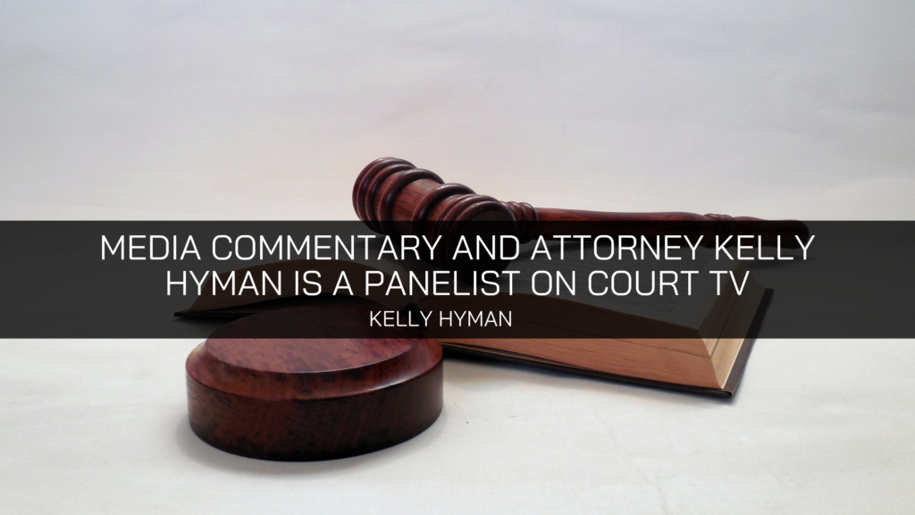 Media Commentary And Attorney Kelly Hyman Is A Panelist On Court TV