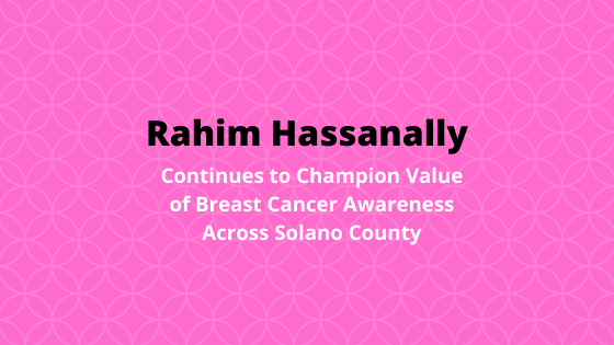 Rahim Hassanally Continues to Champion Value of Breast Cancer Awareness Across Solano County