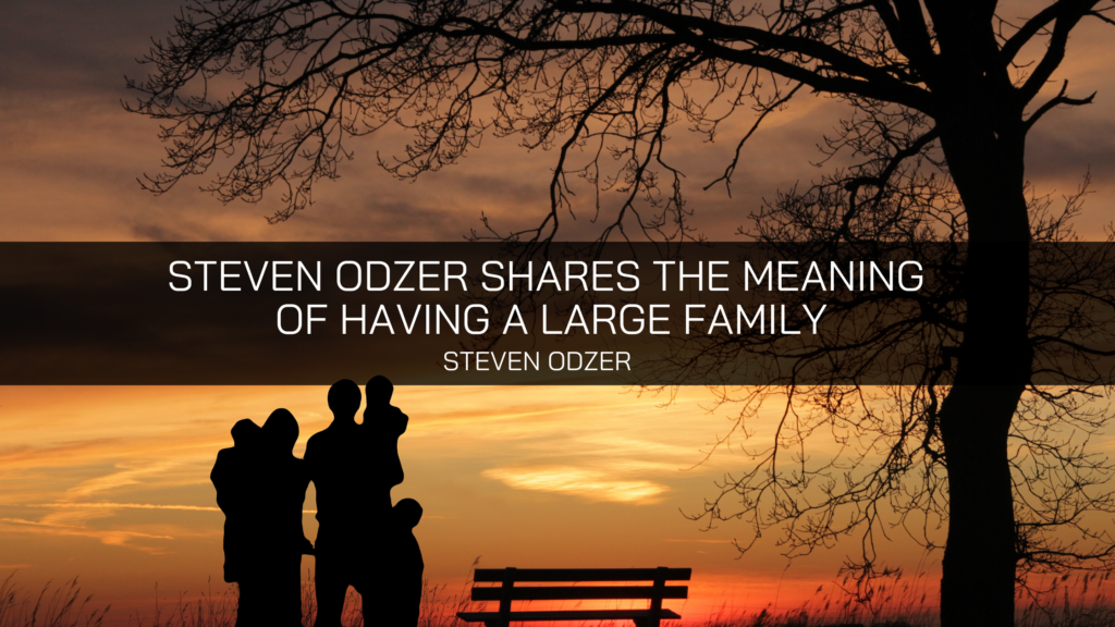 Steven Odzer Shares the Meaning of Having a Large Family